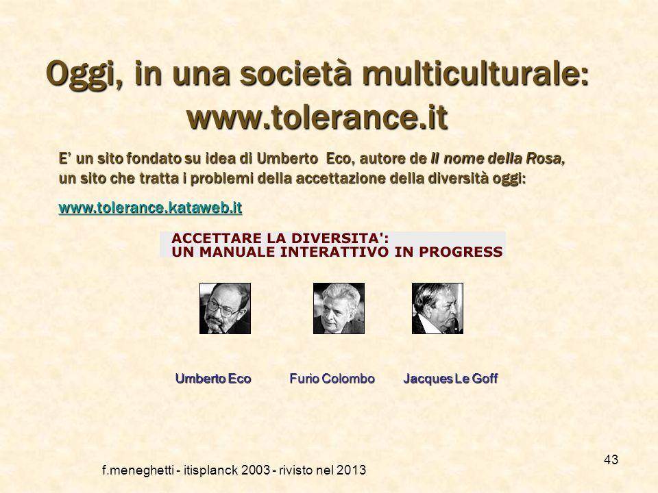 f.meneghetti - itisplanck 2003 - rivisto nel 2013 42 Verso la tolleranza… Fu un filosofo inglese, John Lockre, ad introdurre i temi fondanti della tol