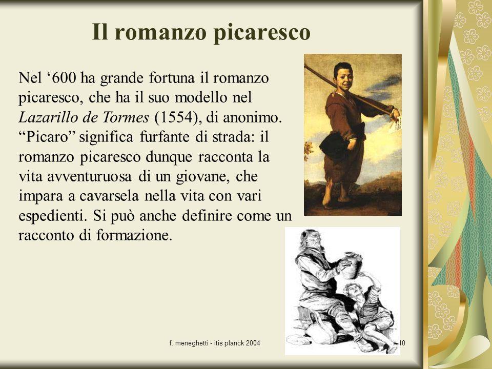 f. meneghetti - itis planck 200410 Il romanzo picaresco Nel 600 ha grande fortuna il romanzo picaresco, che ha il suo modello nel Lazarillo de Tormes