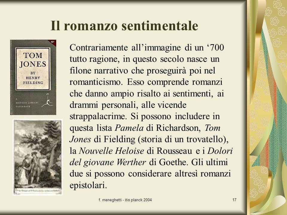 f. meneghetti - itis planck 200417 Il romanzo sentimentale Contrariamente allimmagine di un 700 tutto ragione, in questo secolo nasce un filone narrat