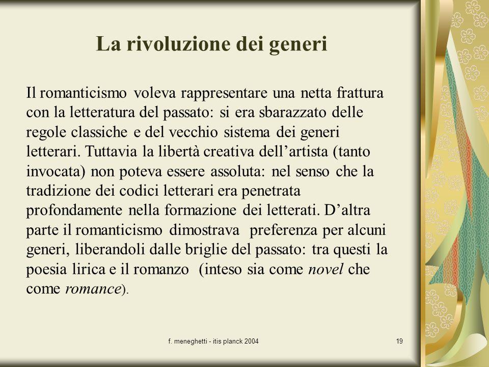 f. meneghetti - itis planck 200419 La rivoluzione dei generi Il romanticismo voleva rappresentare una netta frattura con la letteratura del passato: s