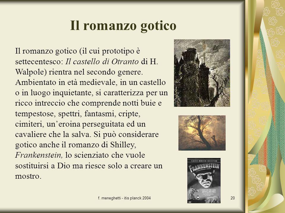 f. meneghetti - itis planck 200420 Il romanzo gotico Il romanzo gotico (il cui prototipo è settecentesco: Il castello di Otranto di H. Walpole) rientr