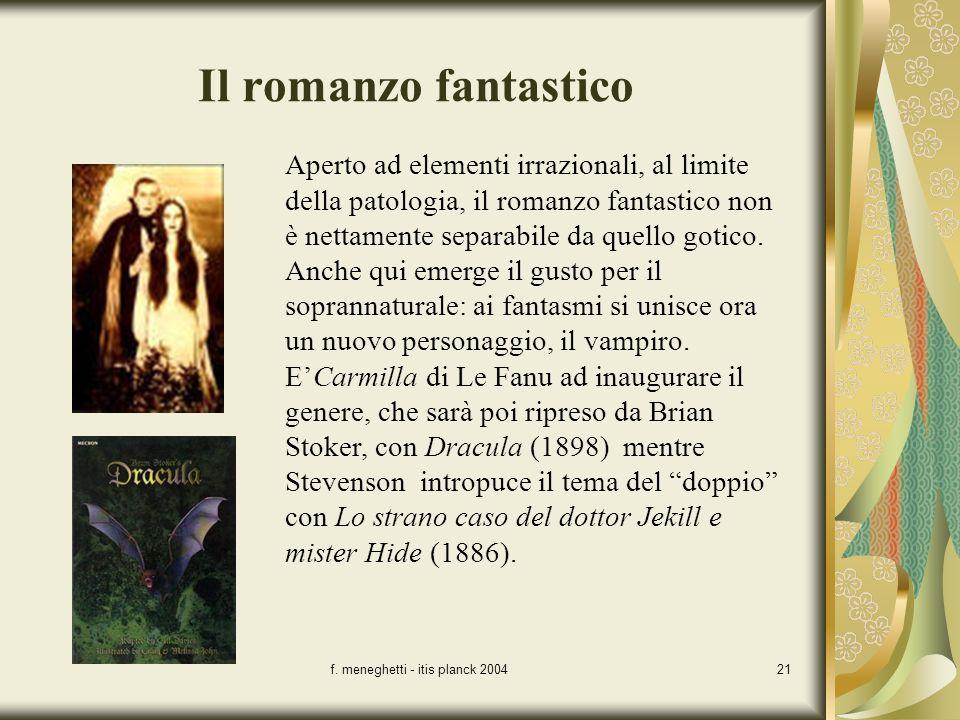 f. meneghetti - itis planck 200421 Il romanzo fantastico Aperto ad elementi irrazionali, al limite della patologia, il romanzo fantastico non è nettam