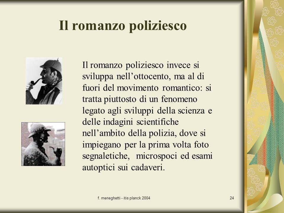 f. meneghetti - itis planck 200424 Il romanzo poliziesco Il romanzo poliziesco invece si sviluppa nellottocento, ma al di fuori del movimento romantic