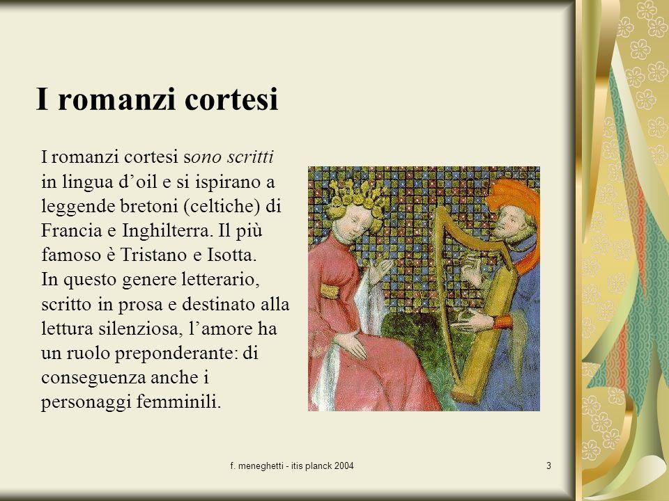 f. meneghetti - itis planck 20043 I romanzi cortesi sono scritti in lingua doil e si ispirano a leggende bretoni (celtiche) di Francia e Inghilterra.