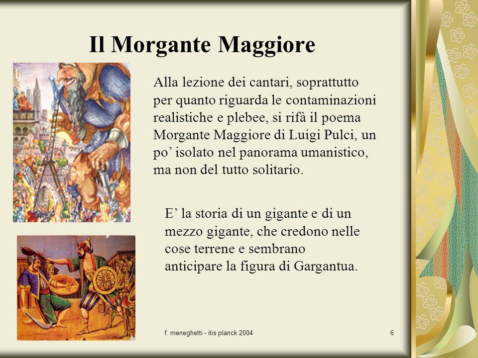 f. meneghetti - itis planck 20046 Il Morgante Maggiore Alla lezione dei cantari, soprattutto per quanto riguarda le contaminazioni realistiche e plebe