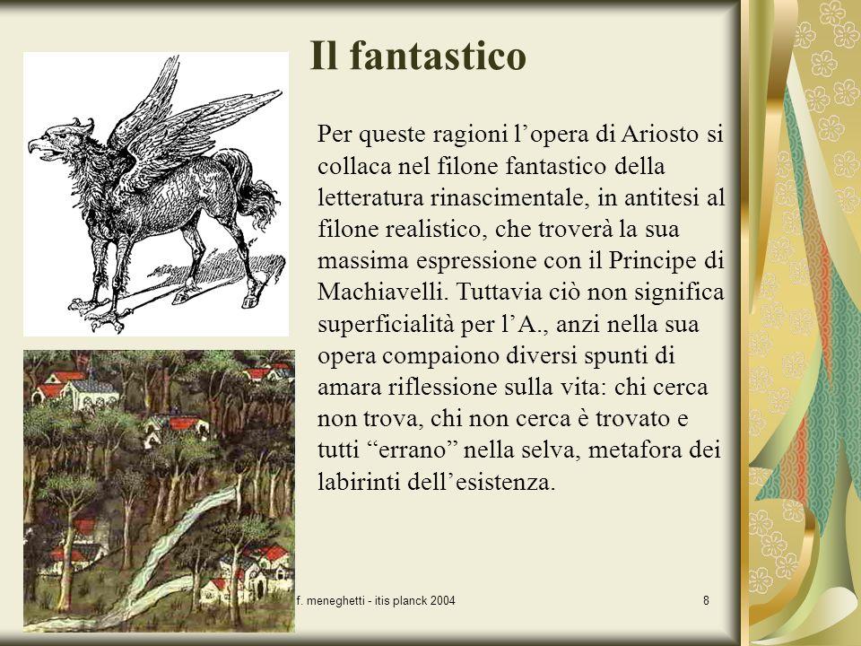 f. meneghetti - itis planck 20048 Il fantastico Per queste ragioni lopera di Ariosto si collaca nel filone fantastico della letteratura rinascimentale