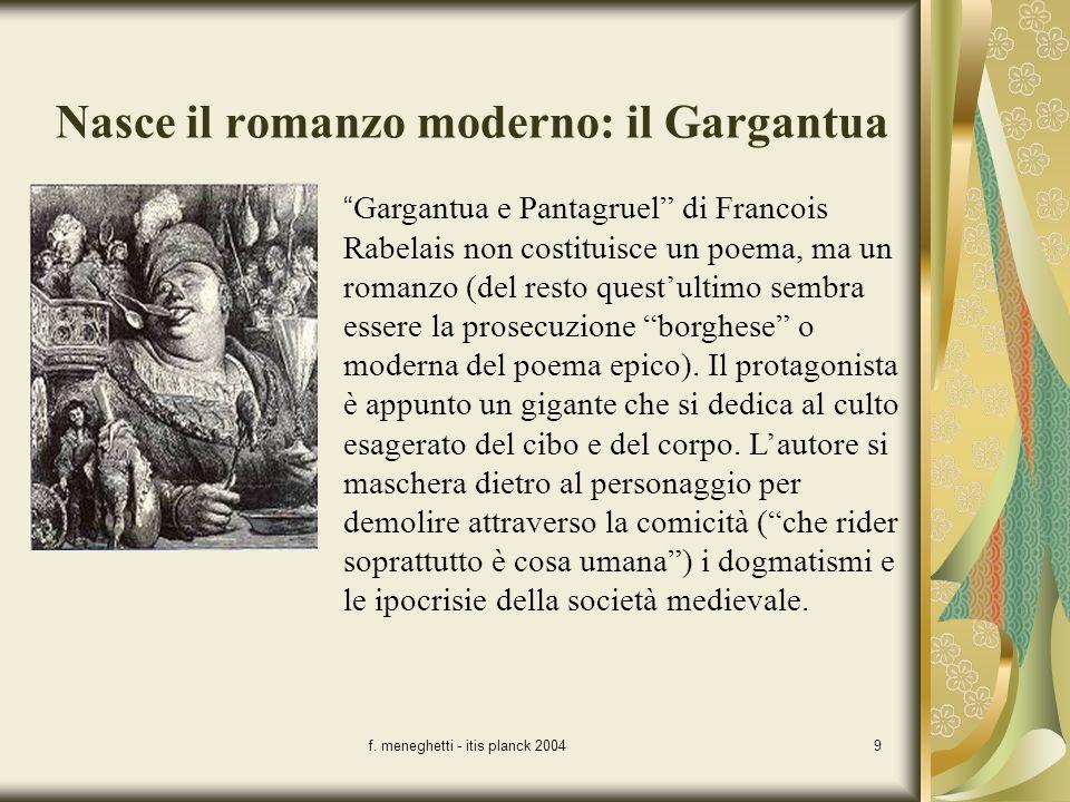 f. meneghetti - itis planck 20049 Nasce il romanzo moderno: il Gargantua Gargantua e Pantagruel di Francois Rabelais non costituisce un poema, ma un r