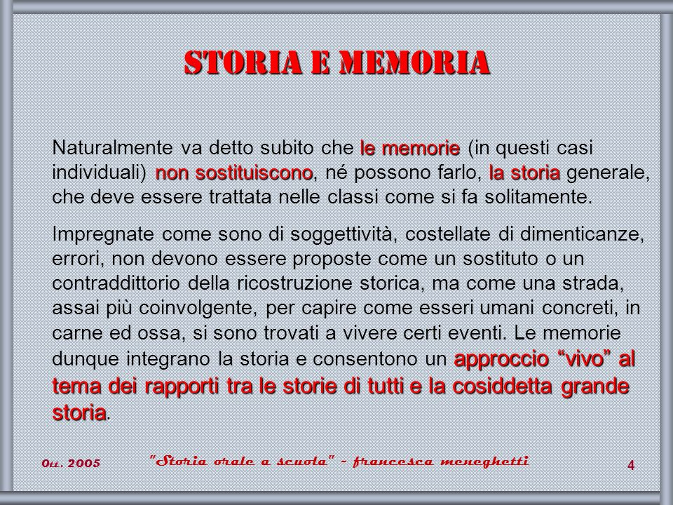 0tt.2005 Storia orale a scuola - francesca meneghetti 5 Che cosè la storia orale.