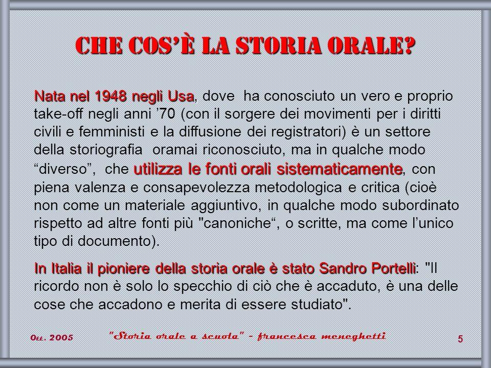 0tt.2005 Storia orale a scuola - francesca meneghetti 6 Specificità delle fonti orali 1.