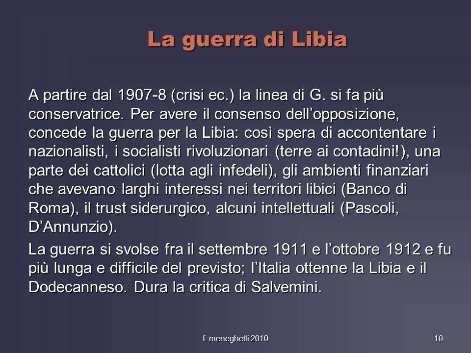 La guerra di Libia A partire dal 1907-8 (crisi ec.) la linea di G. si fa più conservatrice. Per avere il consenso dellopposizione, concede la guerra p