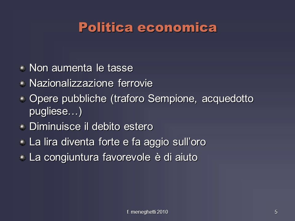 Politica economica Non aumenta le tasse Nazionalizzazione ferrovie Opere pubbliche (traforo Sempione, acquedotto pugliese…) Diminuisce il debito ester
