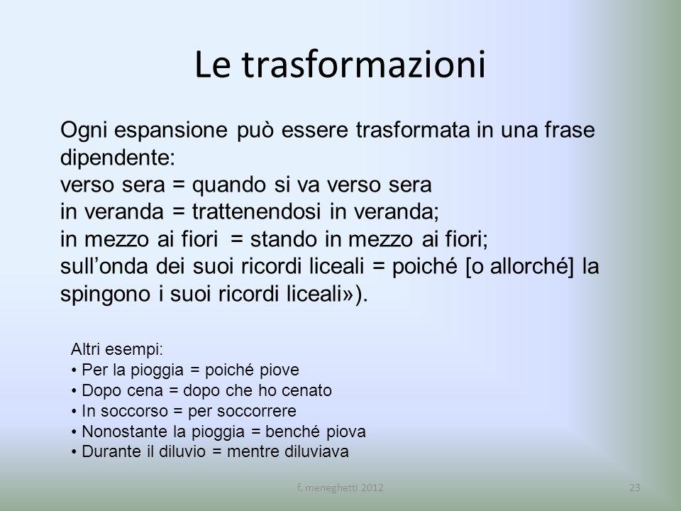 Le trasformazioni Ogni espansione può essere trasformata in una frase dipendente: verso sera = quando si va verso sera in veranda = trattenendosi in v