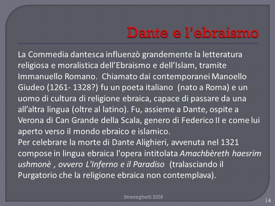 fmeneghetti 2009 14 La Commedia dantesca influenzò grandemente la letteratura religiosa e moralistica dellEbraismo e dellIslam, tramite Immanuello Rom