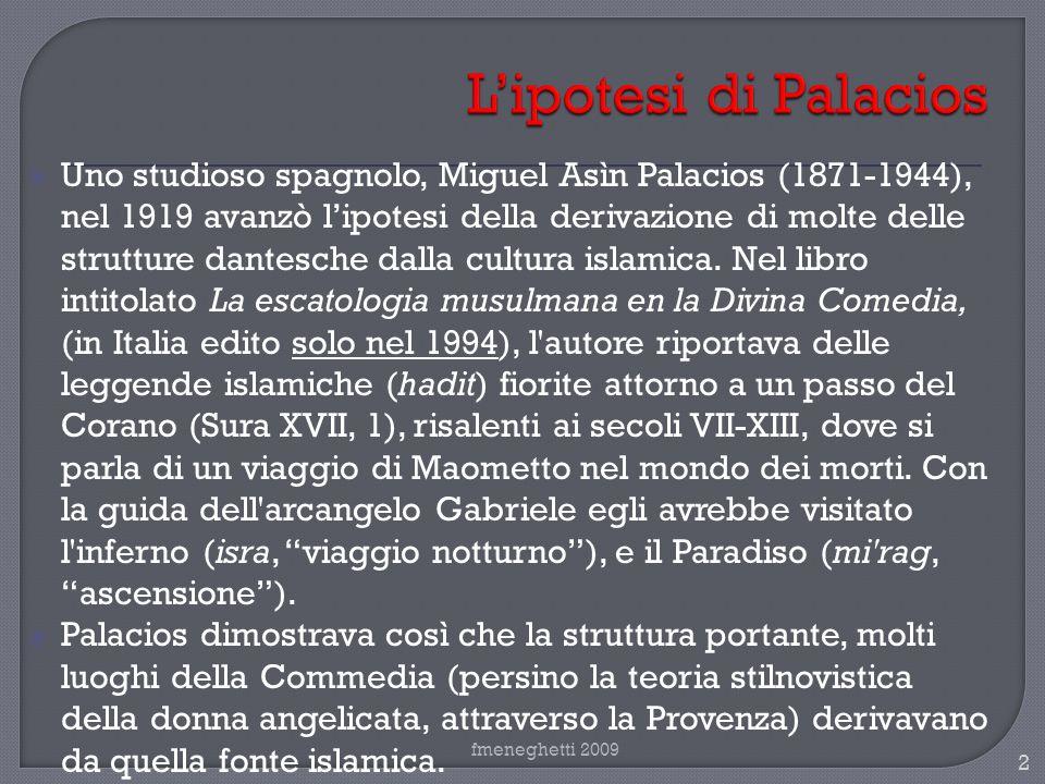 Uno studioso spagnolo, Miguel Asìn Palacios (1871-1944), nel 1919 avanzò lipotesi della derivazione di molte delle strutture dantesche dalla cultura i