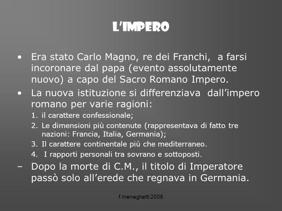 f.meneghetti 2006 Limpero Era stato Carlo Magno, re dei Franchi, a farsi incoronare dal papa (evento assolutamente nuovo) a capo del Sacro Romano Impe