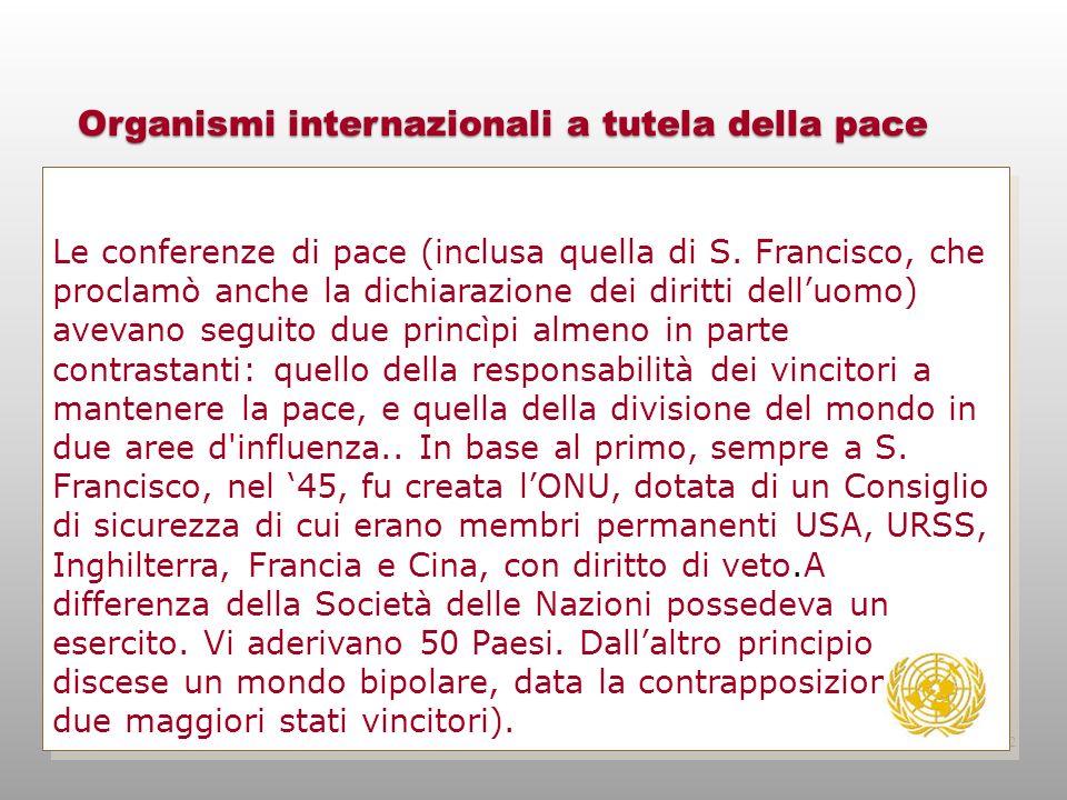 Organismi internazionali a tutela della pace Le conferenze di pace (inclusa quella di S. Francisco, che proclamò anche la dichiarazione dei diritti de