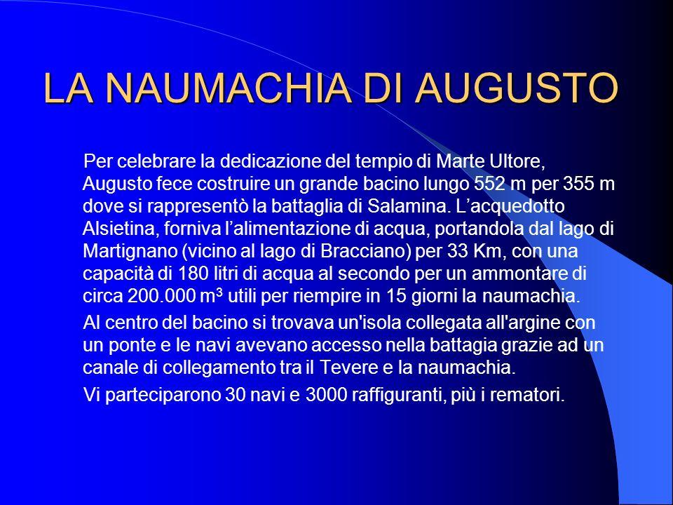 LA NAUMACHIA DI CLAUDIO Rimase famosa la naumachia fatta organizzare da Claudio nel 53 d.c.