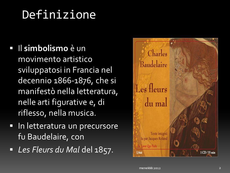 Definizione Il simbolismo è un movimento artistico sviluppatosi in Francia nel decennio 1866-1876, che si manifestò nella letteratura, nelle arti figu