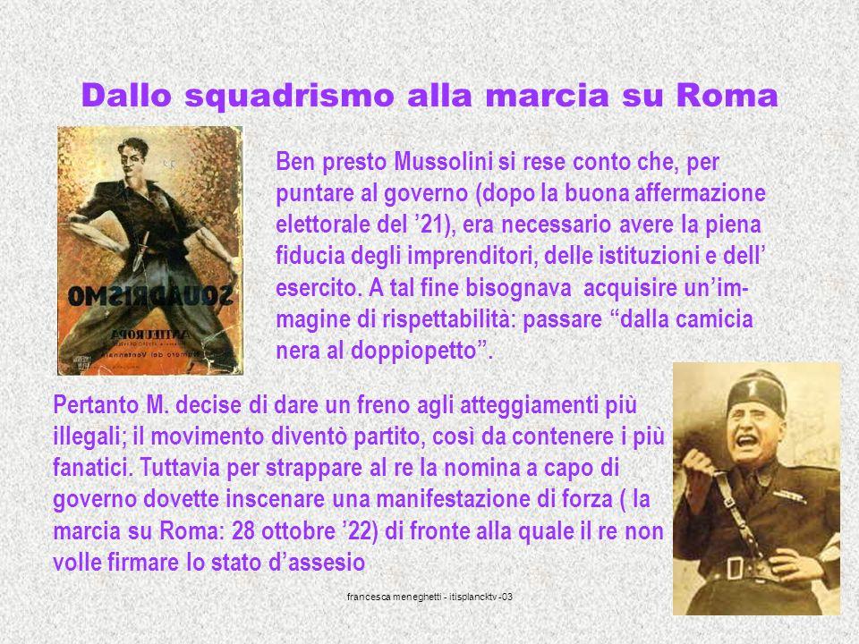 francesca meneghetti - itisplancktv -03 12 Dallo squadrismo alla marcia su Roma Ben presto Mussolini si rese conto che, per puntare al governo (dopo l
