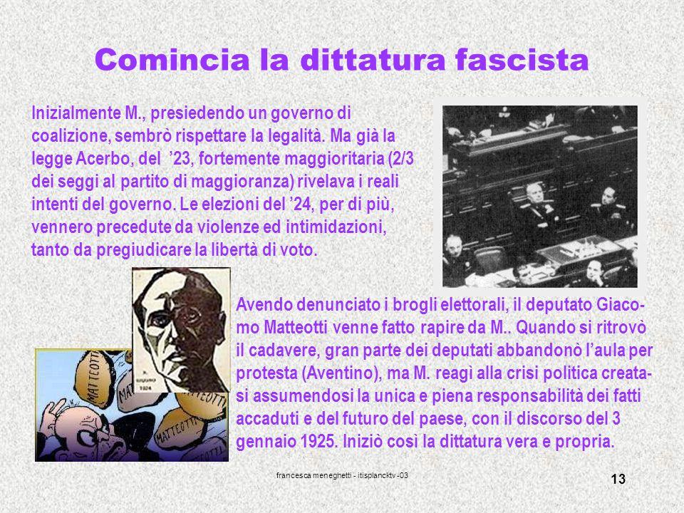 francesca meneghetti - itisplancktv -03 13 Comincia la dittatura fascista Inizialmente M., presiedendo un governo di coalizione, sembrò rispettare la