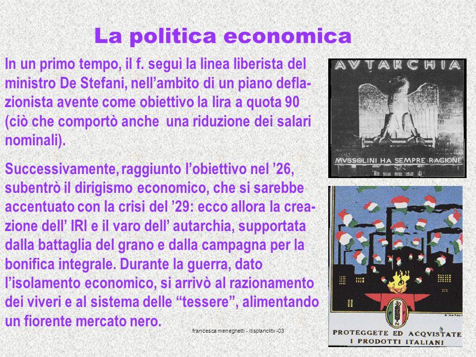 francesca meneghetti - itisplancktv -03 17 La politica economica In un primo tempo, il f. seguì la linea liberista del ministro De Stefani, nellambito