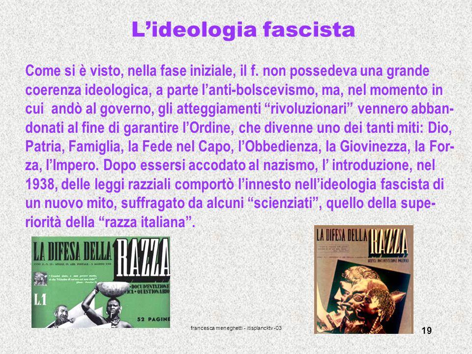 francesca meneghetti - itisplancktv -03 19 Lideologia fascista Come si è visto, nella fase iniziale, il f. non possedeva una grande coerenza ideologic