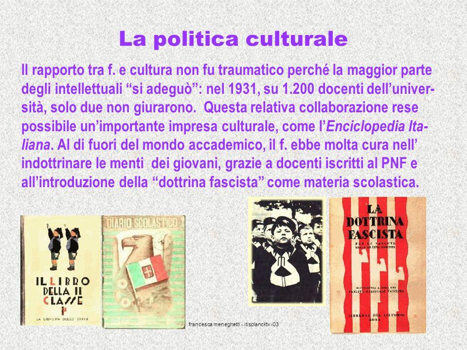 francesca meneghetti - itisplancktv -03 21 La politica culturale Il rapporto tra f. e cultura non fu traumatico perché la maggior parte degli intellet