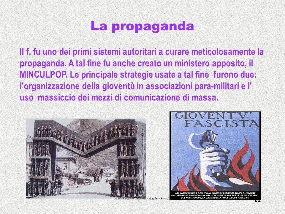 francesca meneghetti - itisplancktv -03 22 La propaganda Il f. fu uno dei primi sistemi autoritari a curare meticolosamente la propaganda. A tal fine