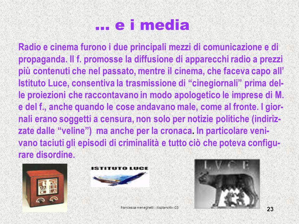 francesca meneghetti - itisplancktv -03 23 … e i media Radio e cinema furono i due principali mezzi di comunicazione e di propaganda. Il f. promosse l