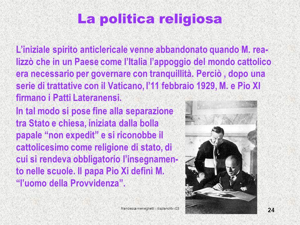 francesca meneghetti - itisplancktv -03 24 La politica religiosa Liniziale spirito anticlericale venne abbandonato quando M. rea- lizzò che in un Paes