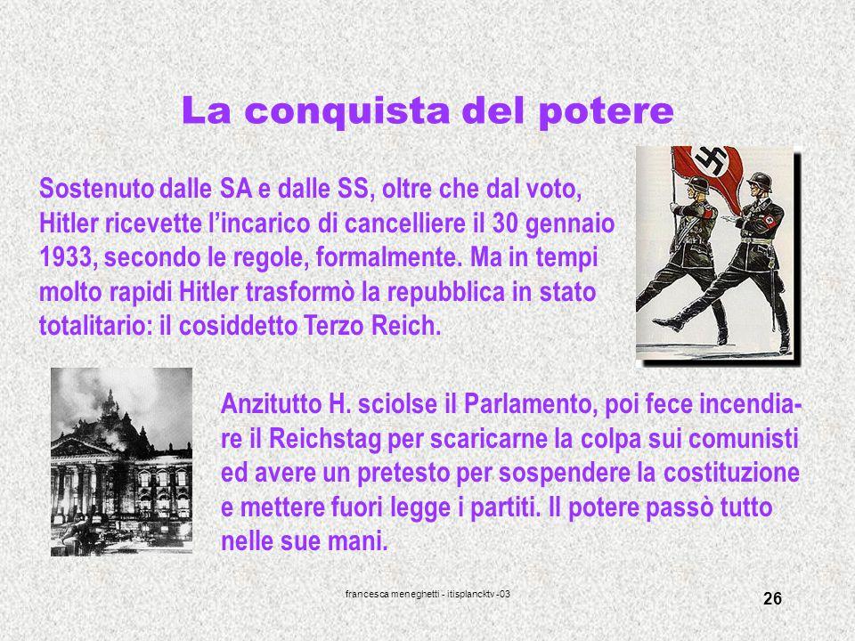francesca meneghetti - itisplancktv -03 26 La conquista del potere Sostenuto dalle SA e dalle SS, oltre che dal voto, Hitler ricevette lincarico di ca