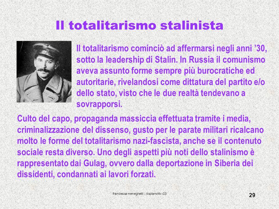 francesca meneghetti - itisplancktv -03 29 Il totalitarismo stalinista Il totalitarismo cominciò ad affermarsi negli anni 30, sotto la leadership di S