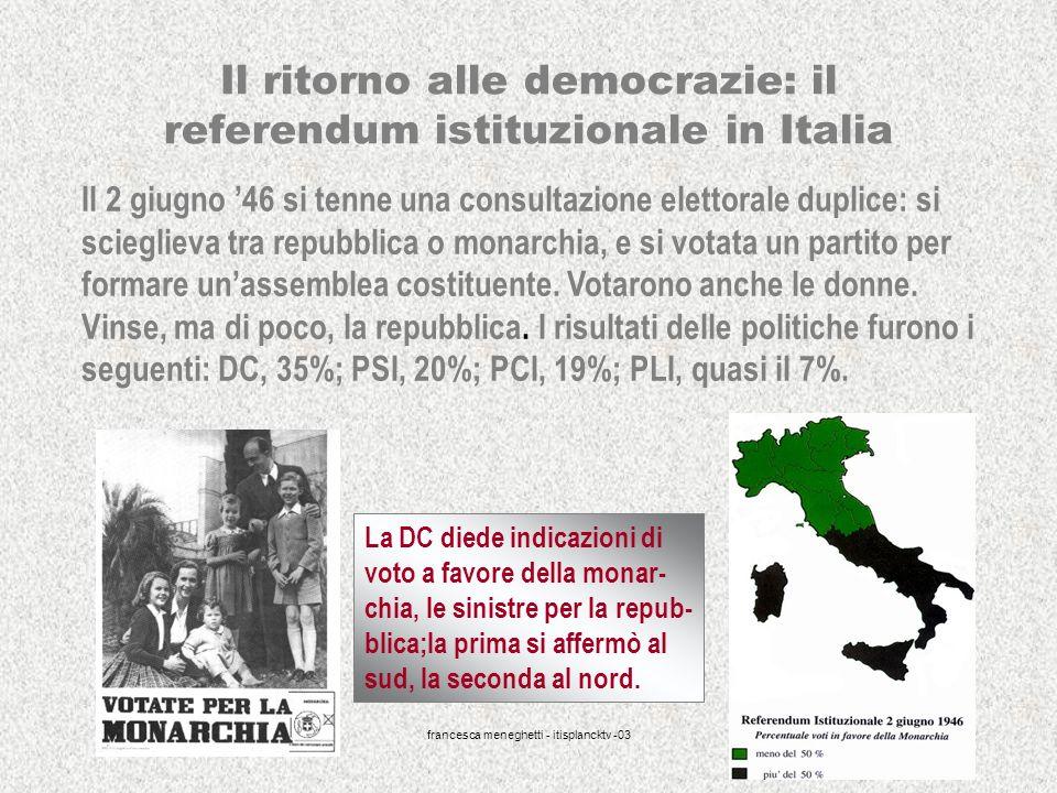 francesca meneghetti - itisplancktv -03 33 Il ritorno alle democrazie: il referendum istituzionale in Italia Il 2 giugno 46 si tenne una consultazione