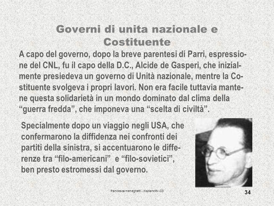 francesca meneghetti - itisplancktv -03 34 Governi di unita nazionale e Costituente A capo del governo, dopo la breve parentesi di Parri, espressio- n