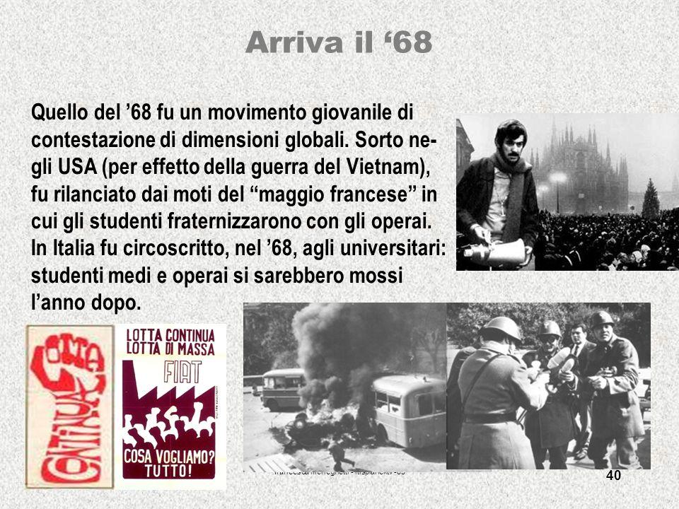 francesca meneghetti - itisplancktv -03 40 Arriva il 68 Quello del 68 fu un movimento giovanile di contestazione di dimensioni globali. Sorto ne- gli