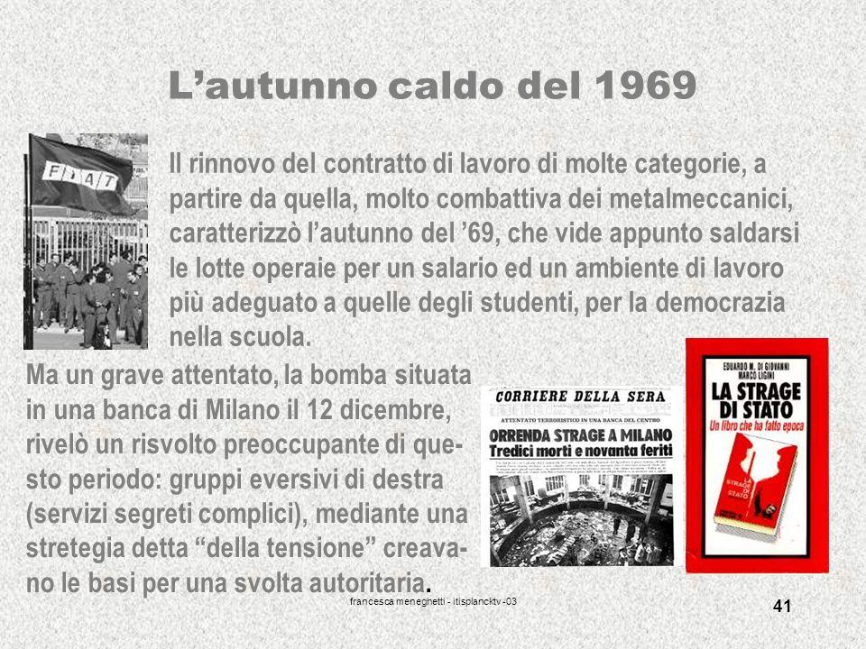 francesca meneghetti - itisplancktv -03 41 Lautunno caldo del 1969 Il rinnovo del contratto di lavoro di molte categorie, a partire da quella, molto c