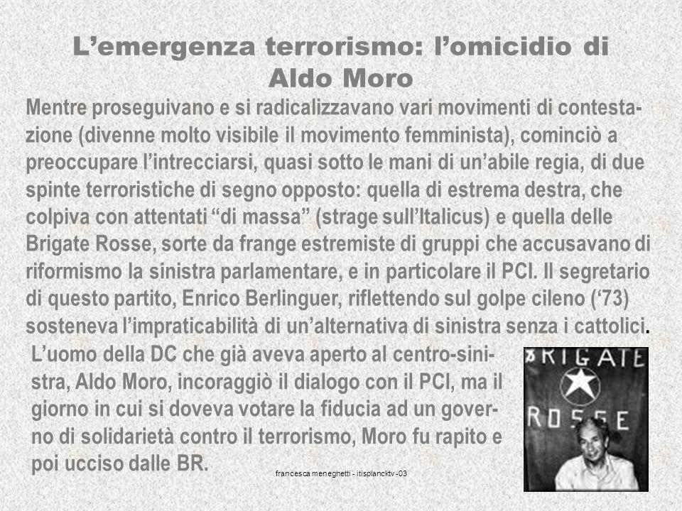 francesca meneghetti - itisplancktv -03 43 Lemergenza terrorismo: lomicidio di Aldo Moro Mentre proseguivano e si radicalizzavano vari movimenti di co