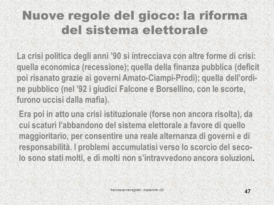francesca meneghetti - itisplancktv -03 47 Nuove regole del gioco: la riforma del sistema elettorale La crisi politica degli anni 90 si intrecciava co