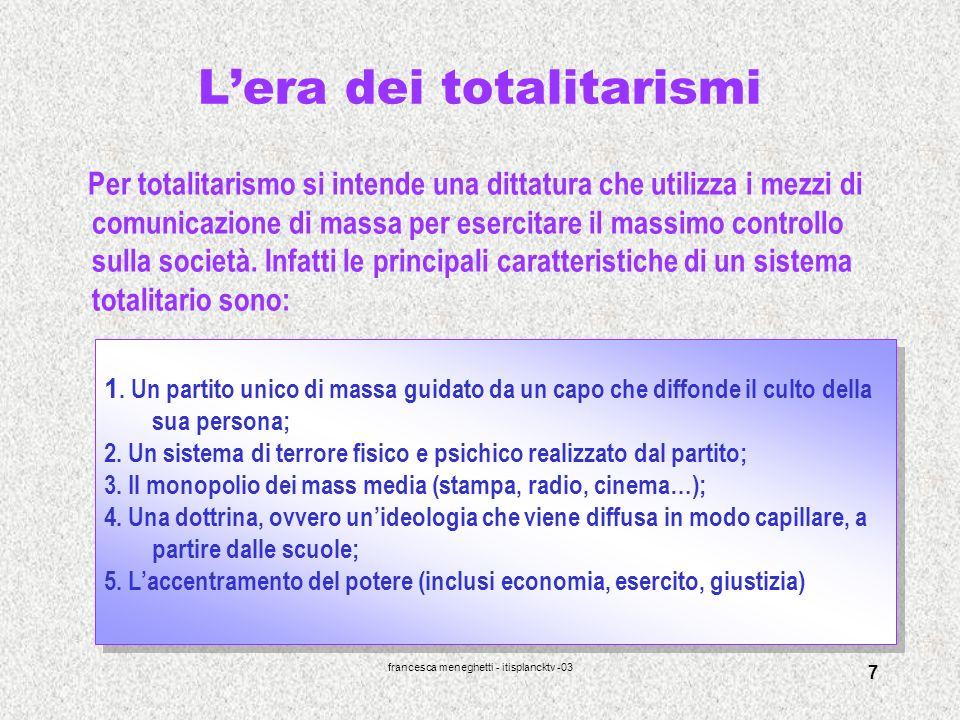 francesca meneghetti - itisplancktv -03 7 Lera dei totalitarismi Per totalitarismo si intende una dittatura che utilizza i mezzi di comunicazione di m