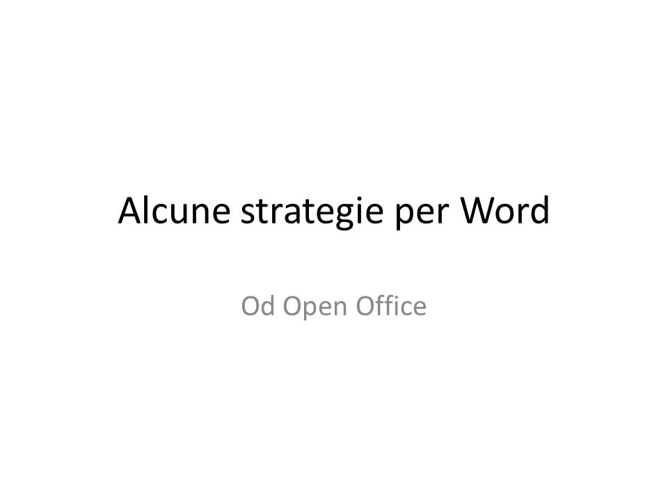 Alcune strategie per Word Od Open Office