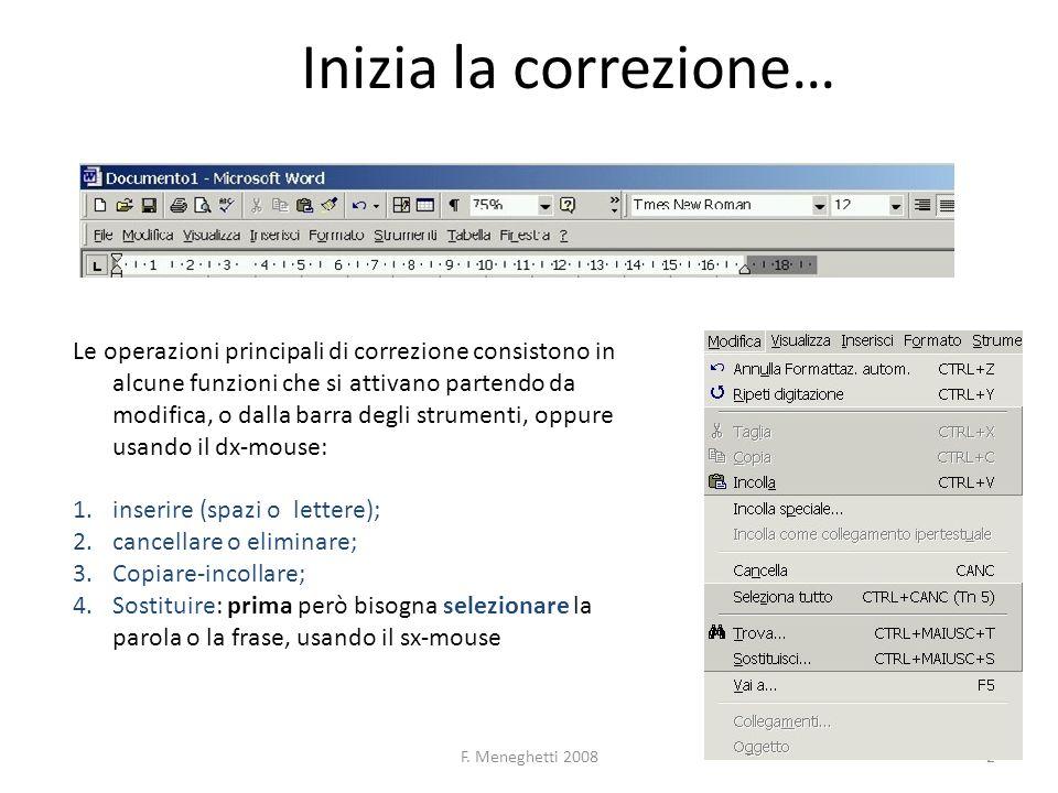 F. Meneghetti 20082 Inizia la correzione… Le operazioni principali di correzione consistono in alcune funzioni che si attivano partendo da modifica, o