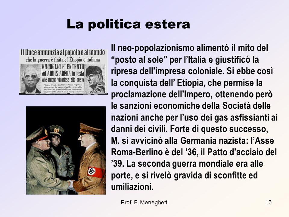 Prof. F. Meneghetti13 La politica estera Il neo-popolazionismo alimentò il mito del posto al sole per lItalia e giustificò la ripresa dellimpresa colo