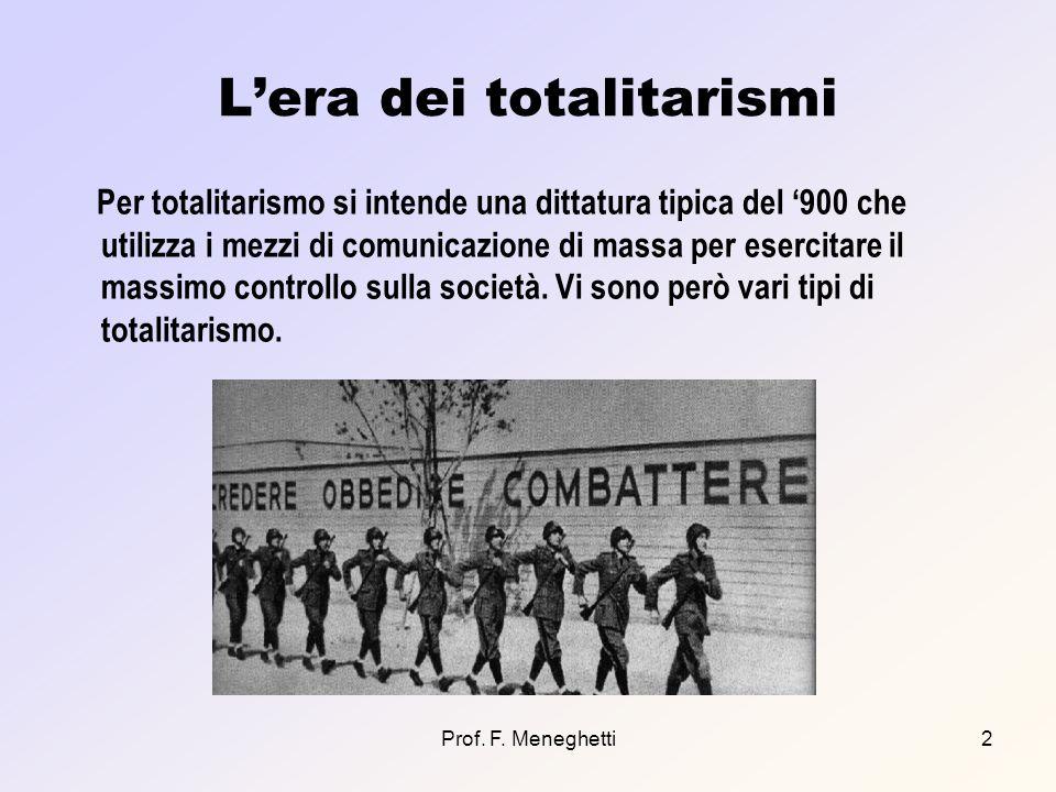 Prof. F. Meneghetti2 Lera dei totalitarismi Per totalitarismo si intende una dittatura tipica del 900 che utilizza i mezzi di comunicazione di massa p