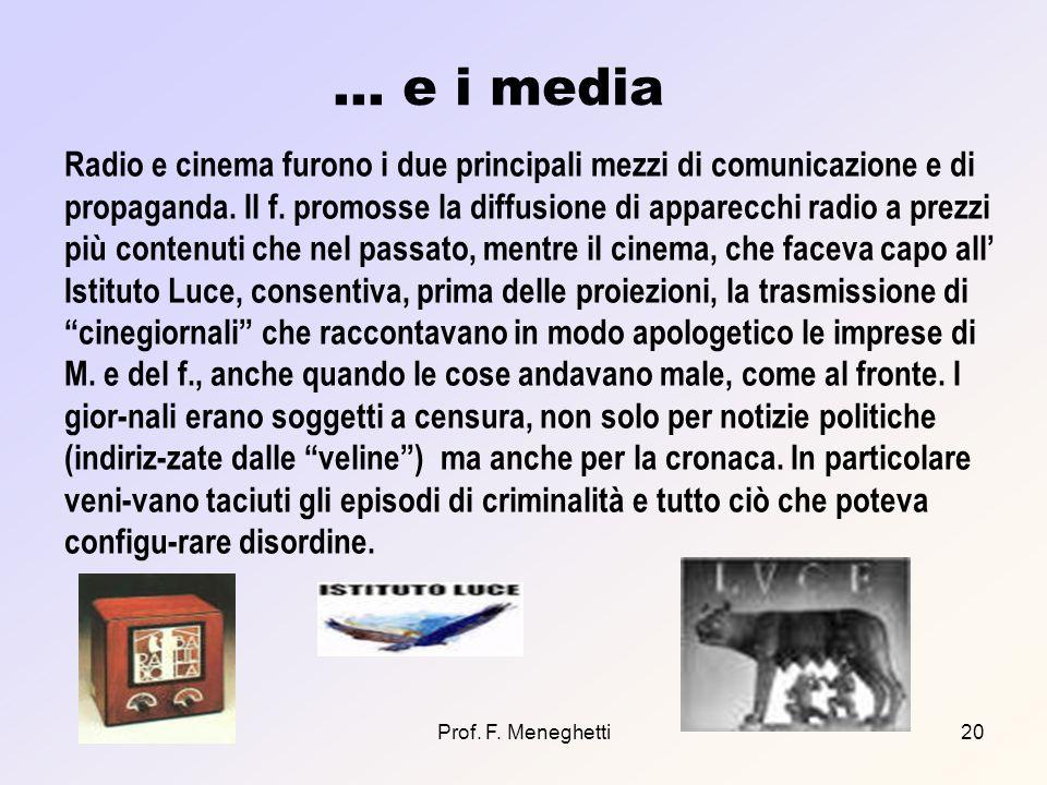 Prof. F. Meneghetti20 … e i media Radio e cinema furono i due principali mezzi di comunicazione e di propaganda. Il f. promosse la diffusione di appar