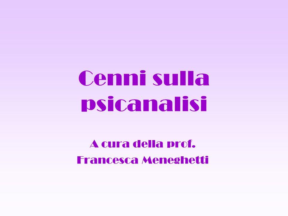 Cenni sulla psicanalisi A cura della prof. Francesca Meneghetti