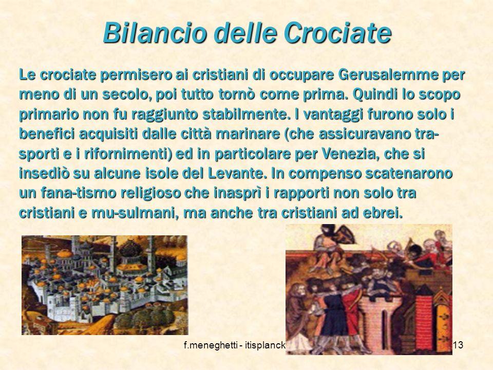 f.meneghetti - itisplanck 200312 Le Crociate Nel 1070 i turchi selgiukidi, una tribù di origine mon- golica, rozza e violenta, conquista Gerusalemme d