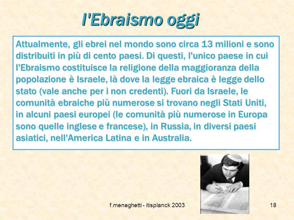 f.meneghetti - itisplanck 200317 Le regole dellebraismo Nellebraismo moderno le principali norme e ritualità, oltre alle preghiere quotidiane e alle r