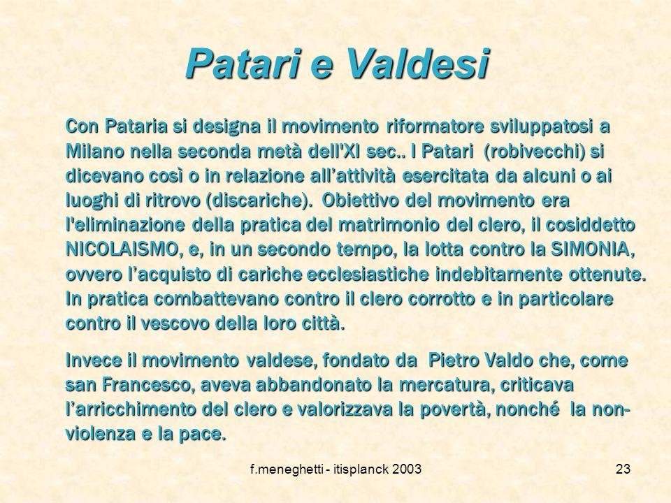f.meneghetti - itisplanck 200322 I principali movimenti eretici I principali movimenti eretici, tra lXI e il XIV secolo sono tre: PATARI(Milano)PATARI