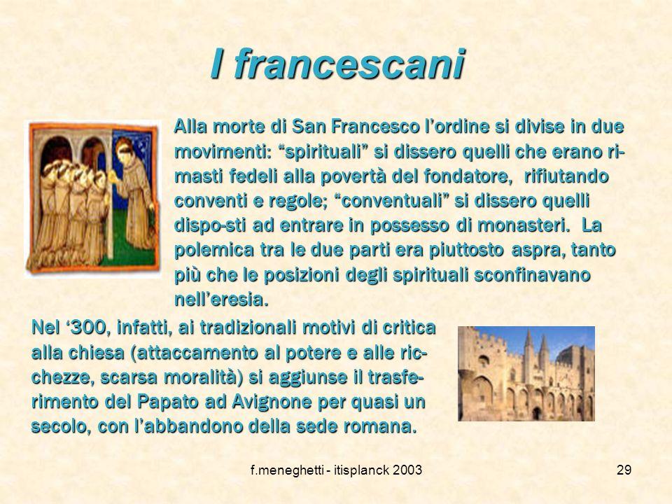 f.meneghetti - itisplanck 200328 San Francesco San Francesco era un mercante che, ad un certo punto, ripudiò la ricchezza e i beni paterni, per seguir