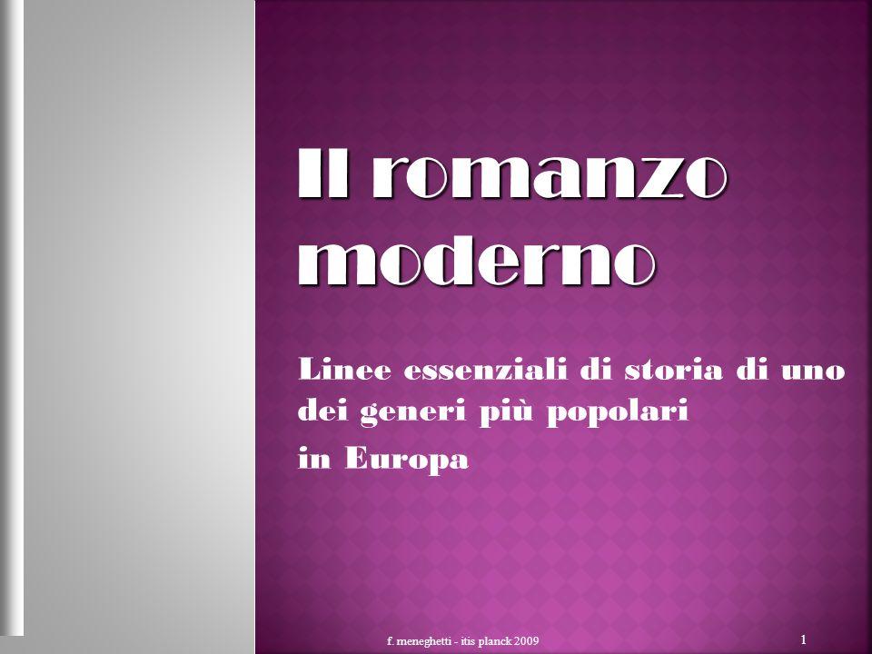 Linee essenziali di storia di uno dei generi più popolari in Europa f. meneghetti - itis planck 2009 1 Il romanzo moderno